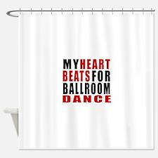 My Heart Beats For Ballroom Dance D Shower Curtain