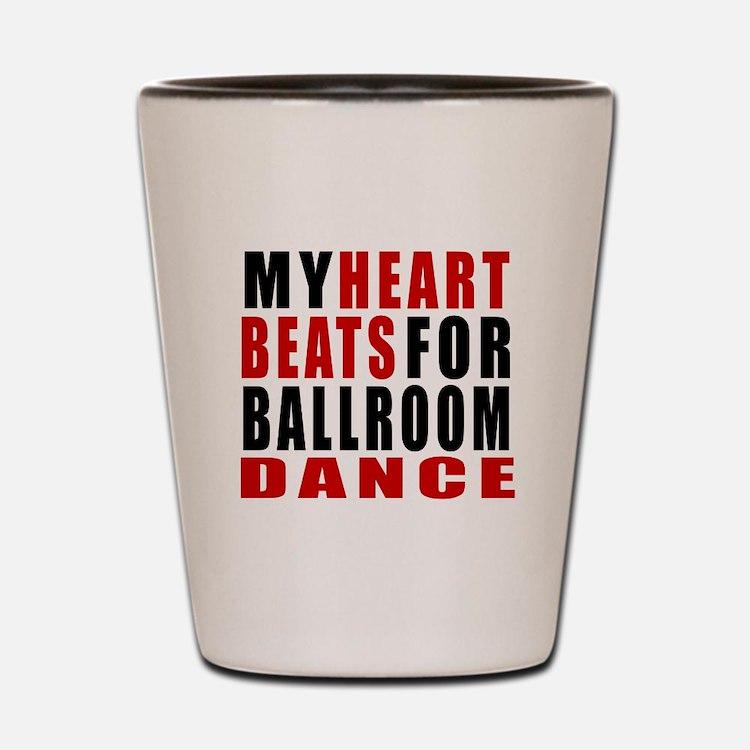 My Heart Beats For Ballroom Dance Desig Shot Glass