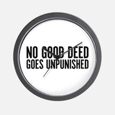 No Good Deed Goes Unpunished Wall Clock