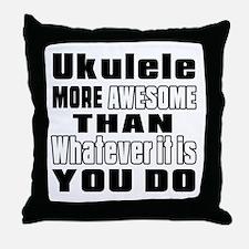 Ukulele More Awesome Throw Pillow