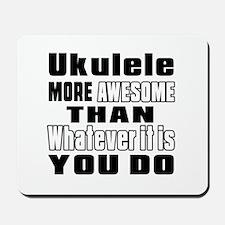 Ukulele More Awesome Mousepad