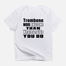 Trombone More Awesome Infant T-Shirt