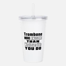 Trombone More Awesome Acrylic Double-wall Tumbler