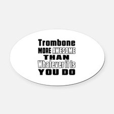 Trombone More Awesome Oval Car Magnet