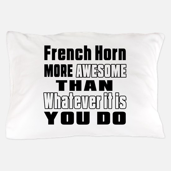French Horn More Awesome Pillow Case
