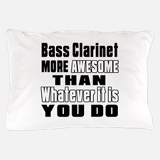 Bass Clarinet More Awesome Pillow Case