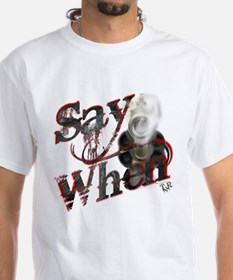 """Say When"" T-Shirt"