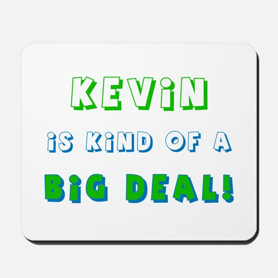Kevin Is Kind of a Big Deal  Mousepad