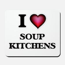 I love Soup Kitchens Mousepad