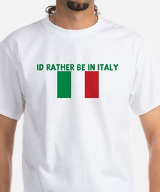 ID RATHER BE IN ITALY Shirt
