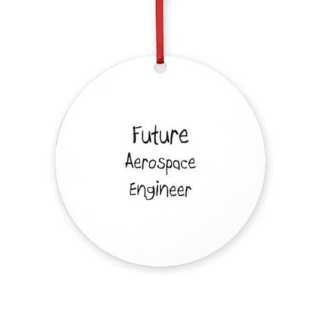 Future Aerospace Engineer Ornament (Round)