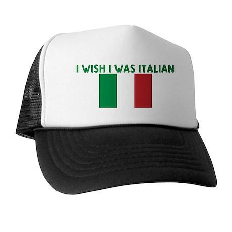 I WISH I WAS ITALIAN Trucker Hat