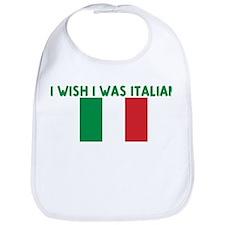 I WISH I WAS ITALIAN Bib
