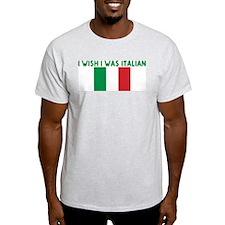 I WISH I WAS ITALIAN T-Shirt