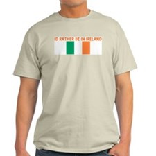 ID RATHER BE IN IRELAND Light T-Shirt