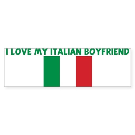 I LOVE MY ITALIAN BOYFRIEND Bumper Sticker