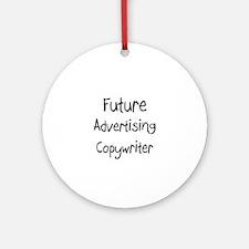 Future Advertising Copywriter Ornament (Round)