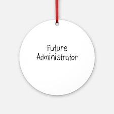Future Administrator Ornament (Round)
