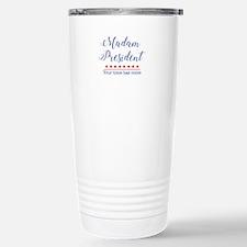 Madam President Your Time Has Come Travel Mug