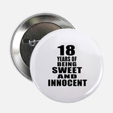 "18 Years Of Being Sweet And Innocent 2.25"" Button"