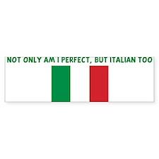 NOT ONLY AM I PERFECT BUT ITA Bumper Bumper Sticker