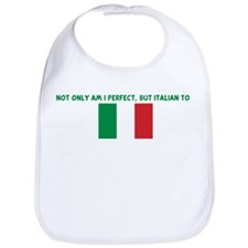 NOT ONLY AM I PERFECT BUT ITA Bib
