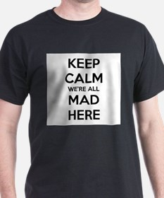 Keep Calm We're All Mad Here T-Shirt