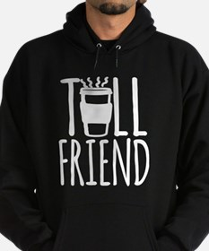 Coffee Friend Gifts Tall Friend (white) Hoodie