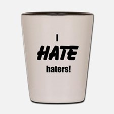 I Hate Haters! Shot Glass