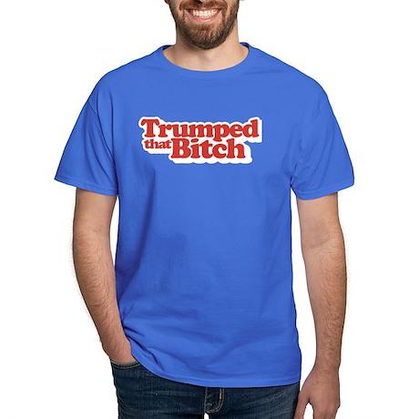 Trumped That Bitch T-Shirt