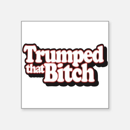 """Trumped That Bitch Square Sticker 3"""" x 3"""""""