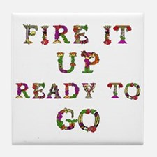 Fire It Up Ready To Go Tile Coaster