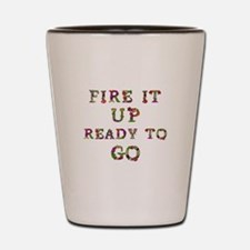 Fire It Up Ready To Go Shot Glass