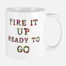 Fire It Up Ready To Go Mugs