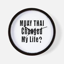 Muay Thai Changed My Life ? Wall Clock