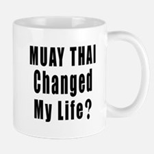 Muay Thai Changed My Life ? Mug