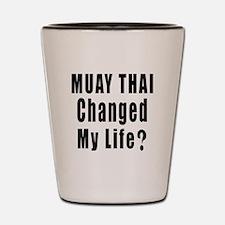 Muay Thai Changed My Life ? Shot Glass