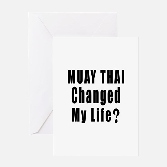Muay Thai Changed My Life ? Greeting Card