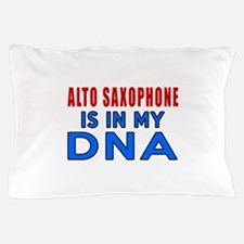 Alto Saxophone Is In My DNA Pillow Case
