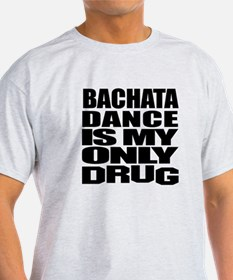 Bachata Dance Is My Only Drug T-Shirt