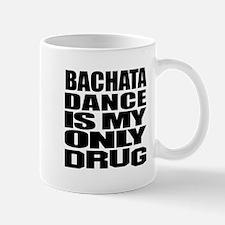 Bachata Dance Is My Only Drug Mug