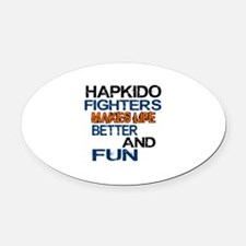 Hapkido Fighters Makes Life Better Oval Car Magnet