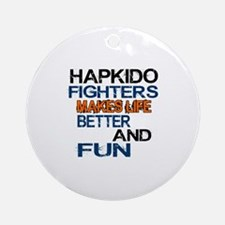 Hapkido Fighters Makes Life Better Round Ornament