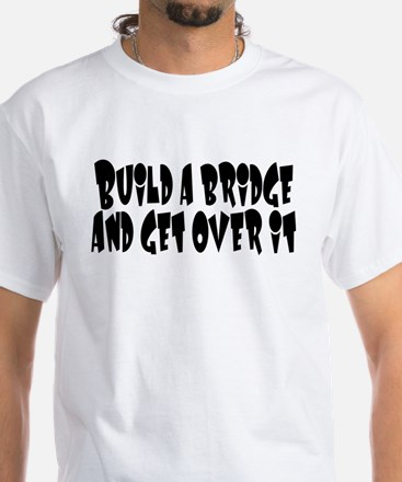 Build a Bridge.. White T-Shirt
