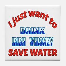 I just want to drink Irish Whiskey Tile Coaster