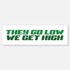 They go low, we get high Bumper Bumper Bumper Sticker