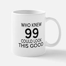 Who Knew 99 Could Look This Good Mug