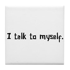 I Talk To Myself Tile Coaster
