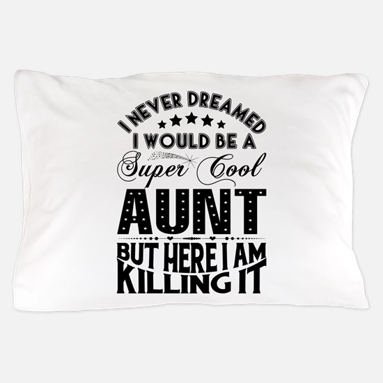 Super Cool Aunt... Pillow Case
