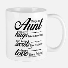Only An Aunt Can Give Hugs Like A Mother... Mugs